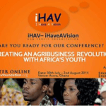 IHAV CONFERENCE FOR AFRICA'S YOUTH, 2014: CREATING AN AGRIBUSINESS REVOLUTION WITH AFRICA'S YOUTH